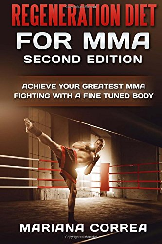 REGENERATION DIET FoR  MMA  SECOND EDITION: ACHIEVE YOUR GREATEST MMA FIGHTING WITH a FINE TUNED BODY