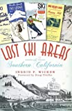 Lost Ski Areas of Southern California by Ingrid P. Wicken (2012-10-09)