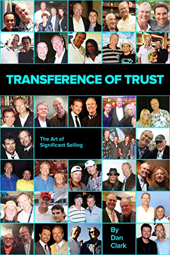 The Art Of Significant Selling - TRANSFERENCE OF TRUST: How To Get People To Choose You Instead Of Just Somebody Who Does What You Do (The Art of Significance - Achieving The Level Beyond Success)