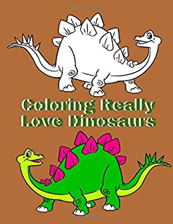 Coloring Really Love Dinosaurs: Dinosaur Coloring Book For Kinds Ages 4-8, So Many Amazing Earthlings , Flying And Aquatic Dinosaurs To Color For ... Raptors & Terrifyingly Festive Dinosaurs