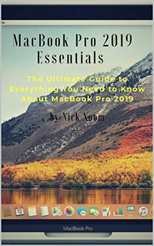 MacBook Pro 2019 Essentials: The Ultimate Guide to Everything you Need to Know About MacBook Pro 2019 (English Edition)