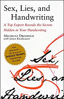 Sex, Lies, and Handwriting: A Top Expert Reveals the Secrets Hidden in Your Handwriting by [Michelle Dresbold]