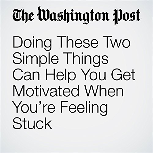 Doing These Two Simple Things Can Help You Get Motivated When You're Feeling Stuck audiobook cover art
