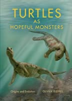 Turtles as Hopeful Monsters: Origins and Evolution (Life of the Past)