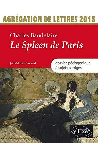 Charles Baudelaire le Spleen de Paris Dossier Pédagogique & Sujets Corrigés Agrégation de Lettres 2015