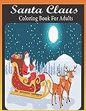 Santa claus coloring book for adults: An Adult Santa Claus Coloring Book Featuring 50 Unique illustrations of Funny Santa, Santa's Gifts and more for stress relieving (santa claus coloring book)