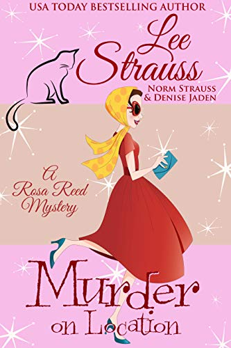 Murder on Location: a 1950s cozy historical mystery (A Rosa Reed Mystery Book 4) by [Lee Strauss, Denise Jaden, Norm Strauss]