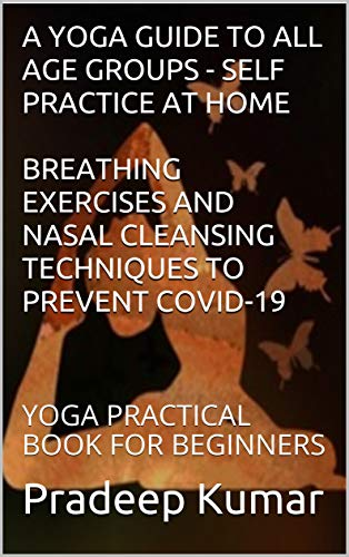 A YOGA GUIDE TO ALL AGE GROUPS - SELF PRACTICE AT HOME: YOGA PRACTICAL BOOK FOR BEGINNERS (English Edition)