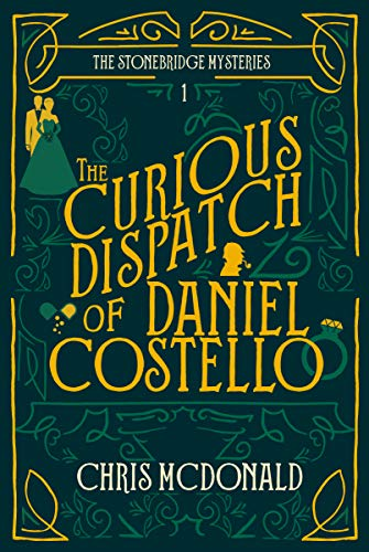 The Curious Dispatch of Daniel Costello: A modern cosy mystery with a classic crime feel (The Stonebridge Myseries Book 1) by [Chris McDonald]