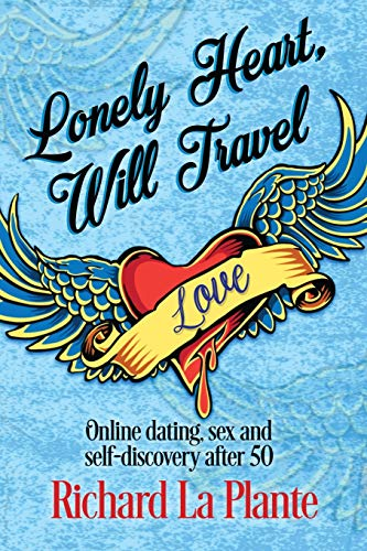 Lonely Heart, Will Travel: Online dating, sex and self-discovery after 50