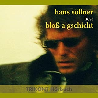 Bloß a Gschicht                   Autor:                                                                                                                                 Hans Söllner                               Sprecher:                                                                                                                                 Hans Söllner                      Spieldauer: 1 Std. und 32 Min.     19 Bewertungen     Gesamt 4,5