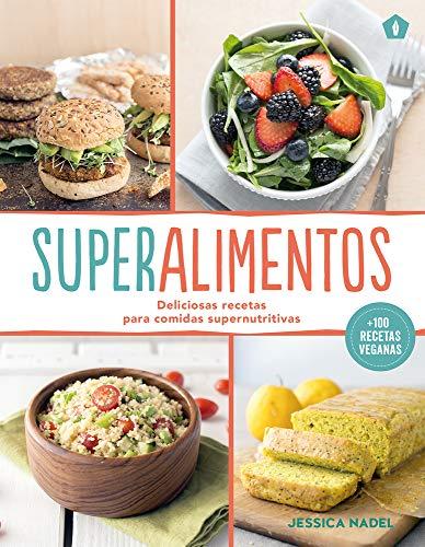 Superalimentos: Deliciosas recetas para comidas supernutritivas