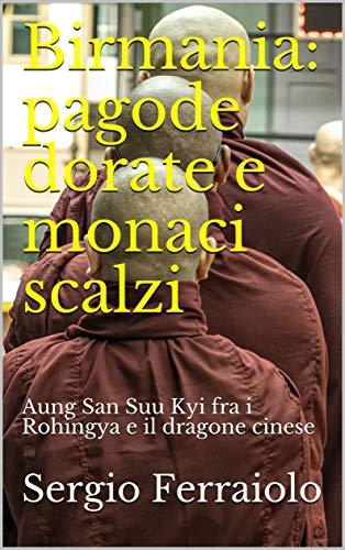 Birmania: pagode dorate e monaci scalzi: Aung San Suu Kyi fra i Rohingya e il dragone cinese (Viaggi e avventure Vol. 8) (Italian Edition)
