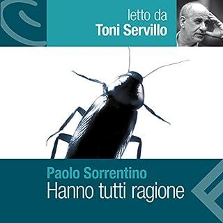 Hanno tutti ragione                   Di:                                                                                                                                 Paolo Sorrentino                               Letto da:                                                                                                                                 Toni Servillo                      Durata:  11 ore e 5 min     167 recensioni     Totali 4,6