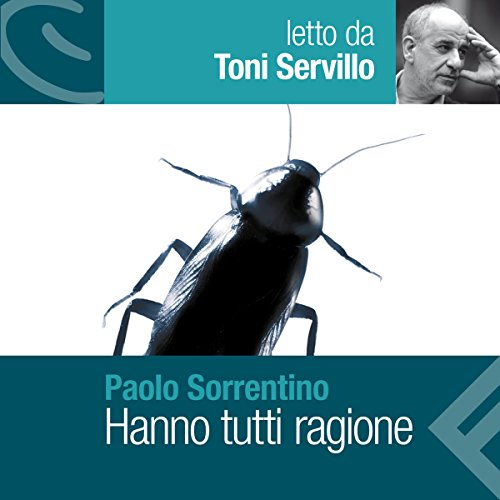 Hanno tutti ragione                   By:                                                                                                                                 Paolo Sorrentino                               Narrated by:                                                                                                                                 Toni Servillo                      Length: 11 hrs and 5 mins     9 ratings     Overall 3.8