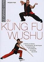 Le grand livre du Kung Fu Wushu de Roger Itier