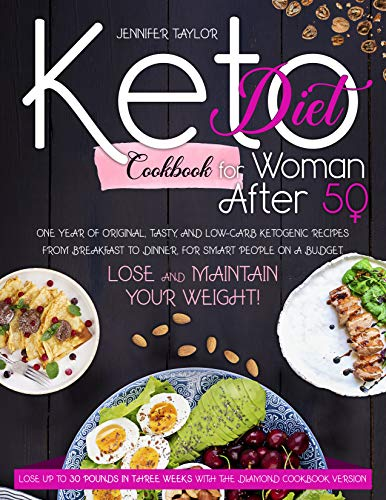 Keto Diet Cookbook for Woman After 50: ONE YEAR OF ORIGINAL, TASTY, AND LOW-CARB KETOGENIC RECIPES FROM BREAKFAST TO DINNER, FOR SMART PEOPLE ON A BUDGET. LOSE AND MAINTAIN YOUR WEIGHT!