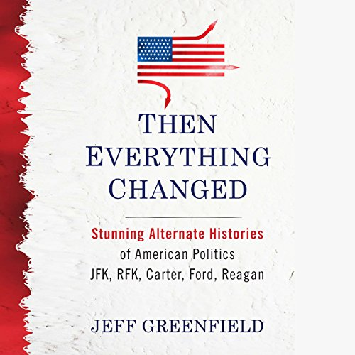 Then Everything Changed Audiobook By Jeff Greenfield cover art