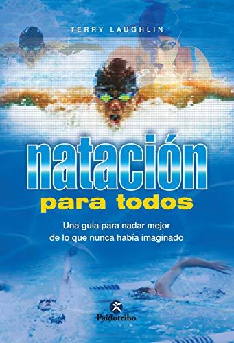 Natación para todos: Una guía para nadar mejor de lo que nunca había imaginado (Spanish Edition)