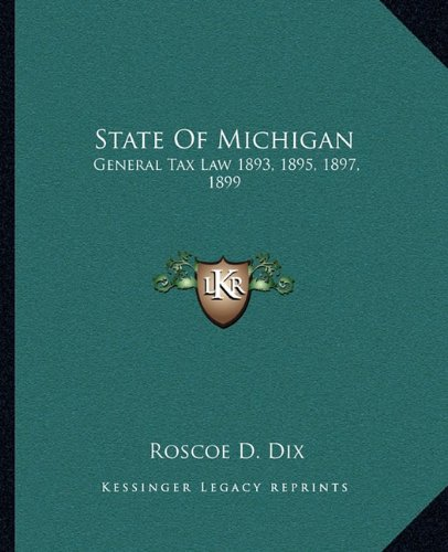 Compare Textbook Prices for State Of Michigan: General Tax Law 1893, 1895, 1897, 1899: With Annotations And Citations From Michigan Reports And Other Sources 1900  ISBN 9781164655855 by Dix, Roscoe D.