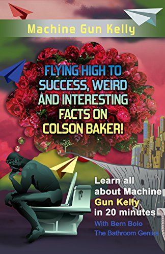 Machine Gun Kelly: Flying High to Success, Weird and Interesting Facts on  Richard Colson Baker!  (English Edition)