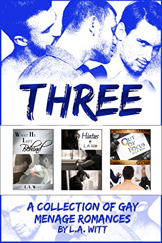 Three: A Collection of Gay Ménage Romances by [L.A. Witt]