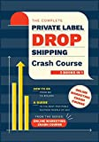 The Complete Private Label/Dropshipping Crash Course [3 in 1]: How to Go from $0 to $10,000. A Guide to the Most Profitable Business Models of 2021