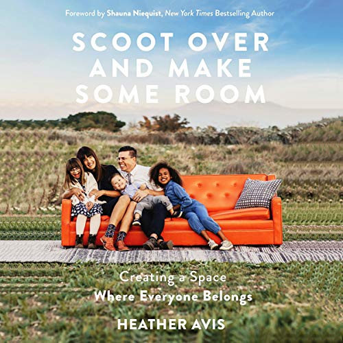 Scoot Over and Make Some Room     Creating a Space Where Everyone Belongs              By:                                                                                                                                 Heather Avis                           Length: Not Yet Known     Not rated yet     Overall 0.0