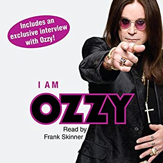 I Am Ozzy                   Written by:                                                                                                                                 Ozzy Osbourne                               Narrated by:                                                                                                                                 Frank Skinner                      Length: 2 hrs and 55 mins     5 ratings     Overall 4.8