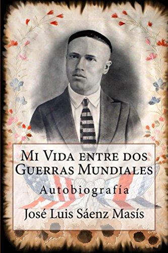 Mi Vida entre dos Guerras Mundiales: José Luis Sáenz Masis