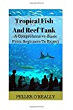 Tropical Fish And Reef Tank: How to Set Up A Marine Aquarium Like an Expert, Freshwater Aquariums: How to Set Up One Like an Expert, The Simple Guide ... Aquariums, Freshwater Aquariums For Dummies,