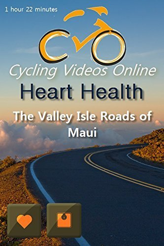 Heart Health. The Valley Isle Roads of Maui. Virtual Indoor Cycling Training / Spinning Fitness and Weight Loss Videos by Marisa Farro