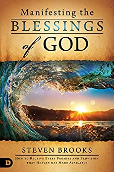 Manifesting the Blessings of God: How to Receive Every Promise and Provision that Heaven Has Made Available by [Steven Brooks, Dr. Gary Greenwald, Lloyd Bustard, Jedidiah Tham]