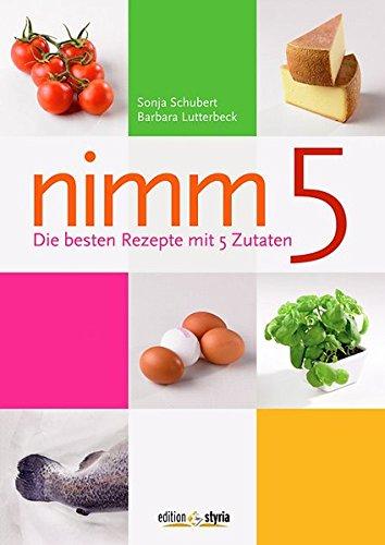Nimm 5: Die besten Rezepte mit 5 Zutaten