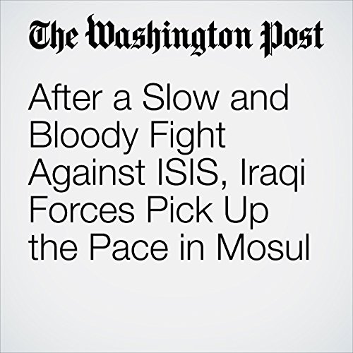 After a Slow and Bloody Fight Against ISIS, Iraqi Forces Pick Up the Pace in Mosul  copertina