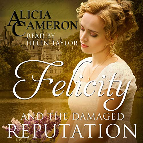 Felicity and the Damaged Reputation Audiobook By Alicia Cameron cover art