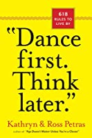 Dance First--Think Later: 618 Rules to Live by