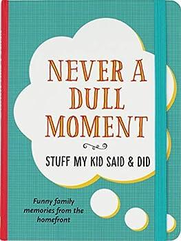 Never a Dull Moment  Stuff My Kid Said & Did