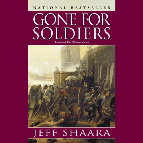 Gone for Soldiers     A Novel of the Mexican War              By:                                                                                                                                 Jeff Shaara                               Narrated by:                                                                                                                                 George Hearn                      Length: 6 hrs and 11 mins     Not rated yet     Overall 0.0