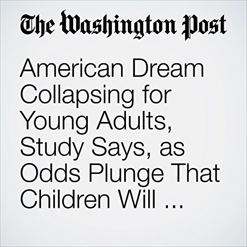 American Dream Collapsing for Young Adults, Study Says, as Odds Plunge That Children Will Earn More Than Their Parents audiobook cover art