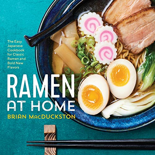 Ramen at Home: The Easy Japanese Cookbook for Classic Ramen and Bold New Flavors