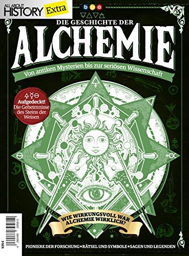 All About History Extra: Die Geschichte der ALCHEMIE - Von antiken Mysterien bis zur seriösen Wissenschaft