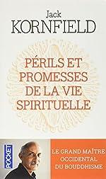 Périls et promesses de la vie spirituelle - Un chemin qui a du coeur de Jack Kornfield