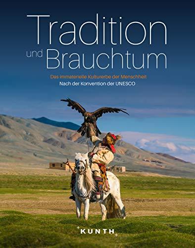 Tradition und Brauchtum: Immaterielles Kulturerbe der Menschheit (KUNTH Bildbände/Illustrierte Bücher)