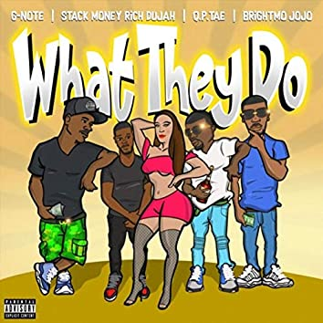 What They Do (feat. Stack Money Rich Dujah)