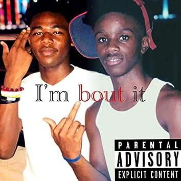 I'm Bout It