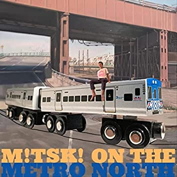 M!tsk! on the Metro North