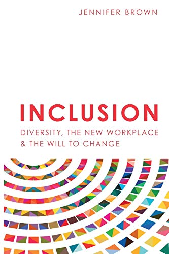 Inclusion: Diversity, The New Workplace & The Will To Change (2)