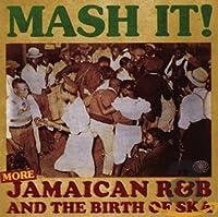 Mash It!: More Jamaican R&B the Birth of Ska