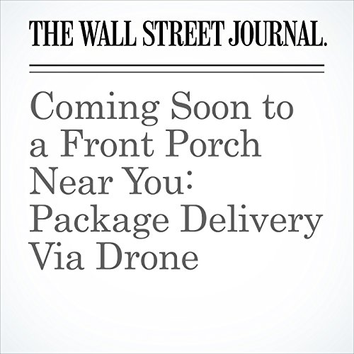 Coming Soon to a Front Porch Near You: Package Delivery Via Drone copertina